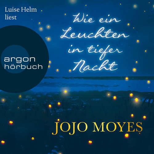 Hoerbuch Wie ein Leuchten in tiefer Nacht - Jojo Moyes - Luise Helm