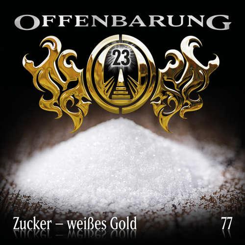 Hoerbuch Offenbarung 23, Folge 77: Zucker - weißes Gold - Catherine Fibonacci - Alex Turrek