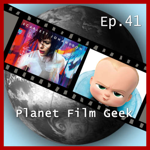 Hoerbuch Planet Film Geek, PFG Episode 41: Ghost in the Shell, The Boss Baby - Johannes Schmidt - Johannes Schmidt