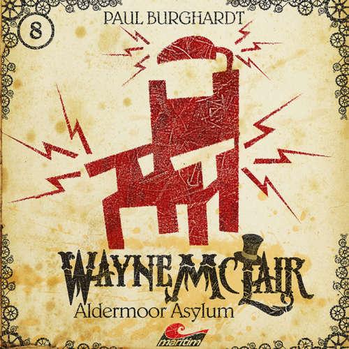 Hoerbuch Wayne McLair, Folge 8: Aldermoor Asylum - Paul Burghardt - Felix Würgler