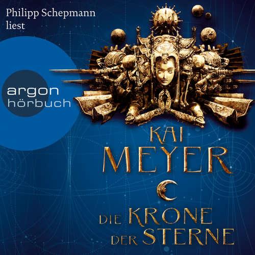 Hoerbuch Die Krone der Sterne - Kai Meyer - Philipp Schepmann