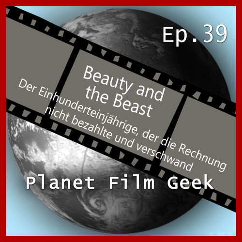 Hoerbuch Planet Film Geek, PFG Episode 39: Beauty and the Beast, Der Einhunderteinjährige, der die Rechnung nicht bezahlte und verschwand - Johannes Schmidt - Johannes Schmidt