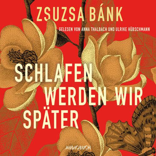 Hoerbuch Schlafen werden wir später - Zsuzsa Bánk - Anna Thalbach