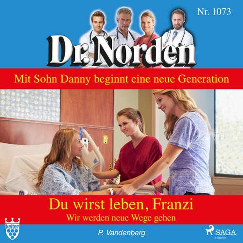 Dr. Norden, 1073: Du wirst leben, Franzi. Wir werden neue Wege gehen