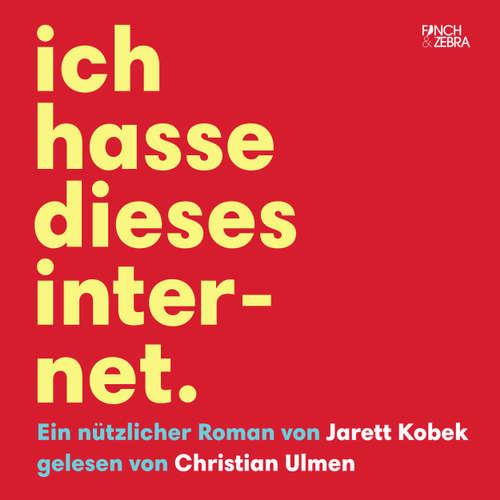 Hoerbuch Ich hasse dieses Internet - Ein nützlicher Roman - Jarett Kobek - Christian Ulmen