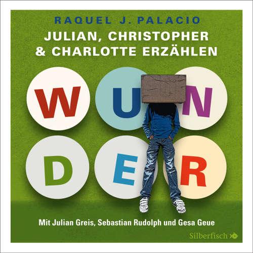 Hoerbuch Wunder. Julian, Christopher und Charlotte erzählen - R.J. Palacio - Julian Greis