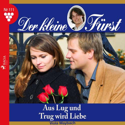 Hoerbuch Der kleine Fürst, 111: Aus Lug und Trug wird Liebe - Viola Maybach - Lisa Müller