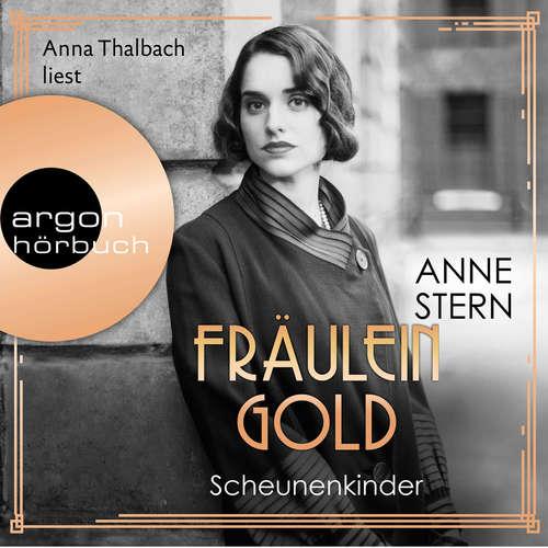 Hoerbuch Fräulein Gold. Scheunenkinder - Die Hebamme von Berlin, Band 2 - Anne Stern - Anna Thalbach