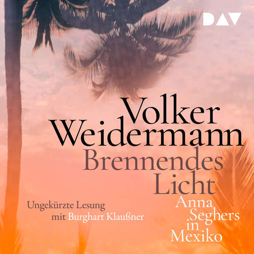 Hoerbuch Brennendes Licht - Anna Seghers in Mexiko - Volker Weidermann - Burghart Klaußner