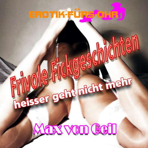 Hoerbuch Erotik für's Ohr, Frivole Fickgeschichten - heißer geht nicht mehr - Jane Rohling - Johannes Langer