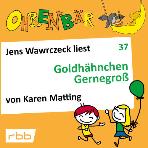 Hoerbuch Ohrenbär - eine OHRENBÄR Geschichte, 4, Folge 37: Goldhähnchen Gernegroß (Hörbuch mit Musik) - Karen Matting - Jens Wawrczeck