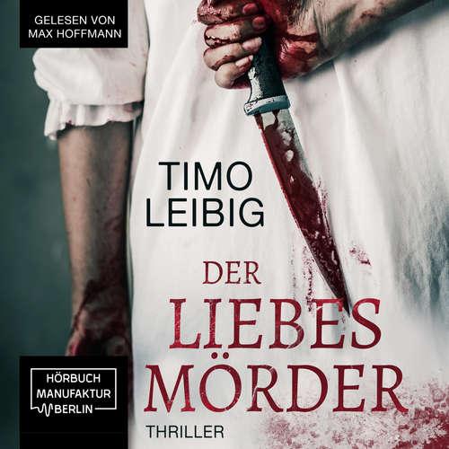 Hoerbuch Der Liebesmörder - Wenn die Nacht zum Albtraum wird... - Timo Leibig - Max Hoffmann