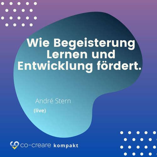 Hoerbuch Wie Begeisterung Lernen und Entwicklung fördert - Schule, Erziehung und Lernen neu denken - Alternative Konzepte -  Co-Creare - André Stern