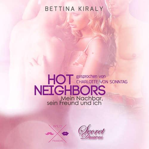 Hoerbuch Hot Neighbors: Mein Nachbar, sein Freund und ich - Hot Passion, Band 4 - Bettina Kiraly - Charlotte von Sonntag