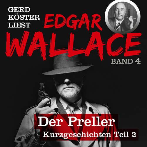 Hoerbuch Der Preller - Gerd Köster liest Edgar Wallace - Kurzgeschichten Teil 2, Band 4 - Edgar Wallace - Gerd Köster