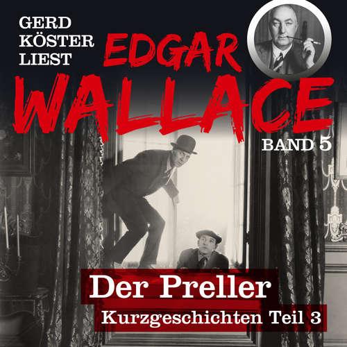 Hoerbuch Der Preller - Gerd Köster liest Edgar Wallace - Kurzgeschichten Teil 3, Band 5 - Edgar Wallace - Gerd Köster