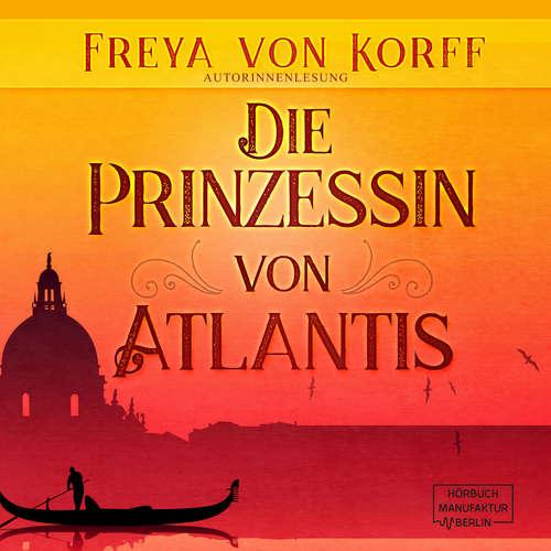 Hoerbuch Die Prinzessin von Atlantis - Die Atlantis-Saga, Band 2 - Freya von Korff - Freya von Korff