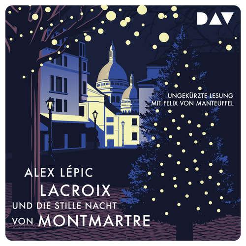 Hoerbuch Lacroix und die stille Nacht von Montmartre: Sein dritter Fall - Alex Lépic - Felix von Manteuffel