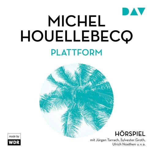 Hoerbuch Plattform - Michel Houellebecq - Sylvester Groth