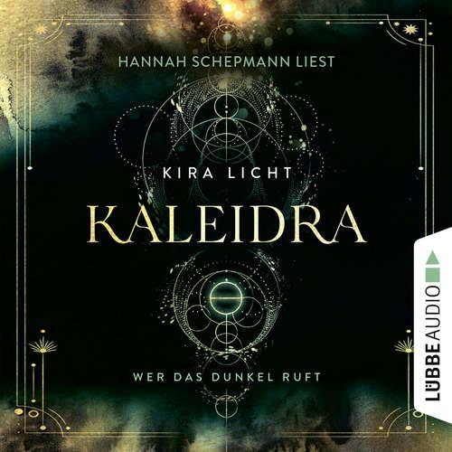 Hoerbuch Wer das Dunkel ruft - Kaleidra-Trilogie, Teil 1 - Kira Licht - Hannah Schepmann