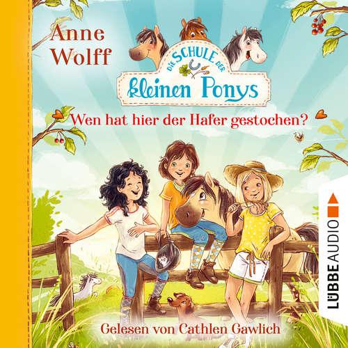 Hoerbuch Die Schule der kleinen Ponys, Teil 2: Wen hat hier der Hafer gestochen? - Anne Wolff - Cathlen Gawlich