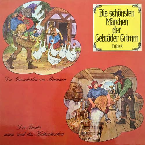 Hoerbuch Die schönsten Märchen der Gebrüder Grimm, Folge 6: Die Gänsehirtin am Brunnen / Der Frieder und das Katherlieschen - Gebrüder Grimm - Herbert Fleischmann
