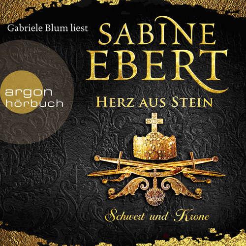 Hoerbuch Schwert und Krone - Herz aus Stein - Das Barbarossa-Epos, Band 4 - Sabine Ebert - Gabriele Blum