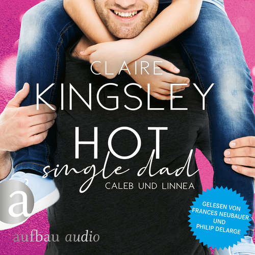 Hoerbuch Hot Single Dad: Caleb und Linnea - Bookboyfriends Reihe, Band 3 - Claire Kingsley - Frances Neubauer