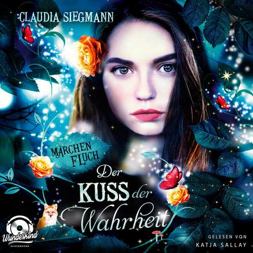 Hoerbuch Der Kuss der Wahrheit - Märchenfluch, Band 3 - Claudia Siegmann - Katja Sallay