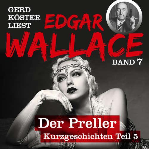 Hoerbuch Der Preller - Gerd Köster liest Edgar Wallace - Kurzgeschichten Teil 5, Band 7 - Edgar Wallace - Gerd Köster