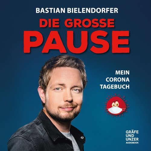 Hoerbuch Die grosse Pause - Mein Corona-Tagebuch - Bastian Bielendorfer - Bastian Bielendorfer
