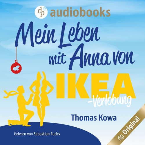 Hoerbuch Mein Leben mit Anna von IKEA - Verlobung - Anna von IKEA-Reihe, Band 2 - Thomas Kowa - Sebastian Fuchs