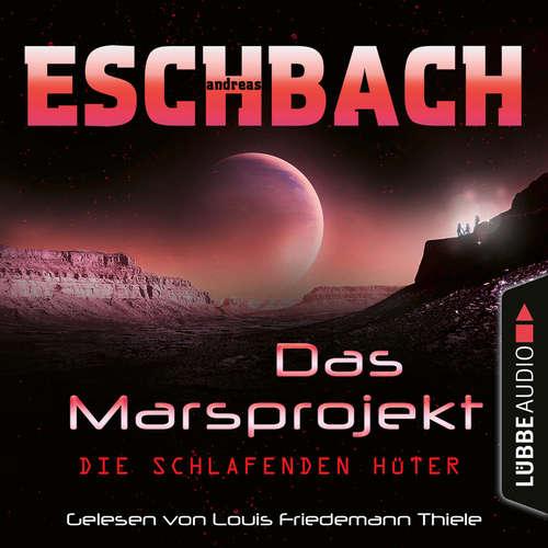 Hoerbuch Die schlafenden Hüter - Das Marsprojekt, Teil 5 - Andreas Eschbach - Louis Friedemann Thiele