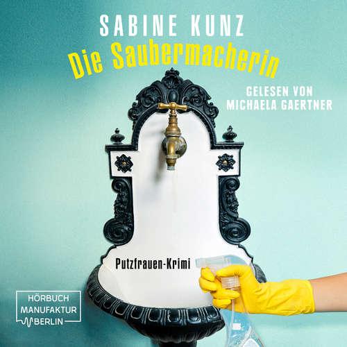 Hoerbuch Die Saubermacherin - Putzfrauen-Krimi - Sabine Kunz - Michaela Gaertner