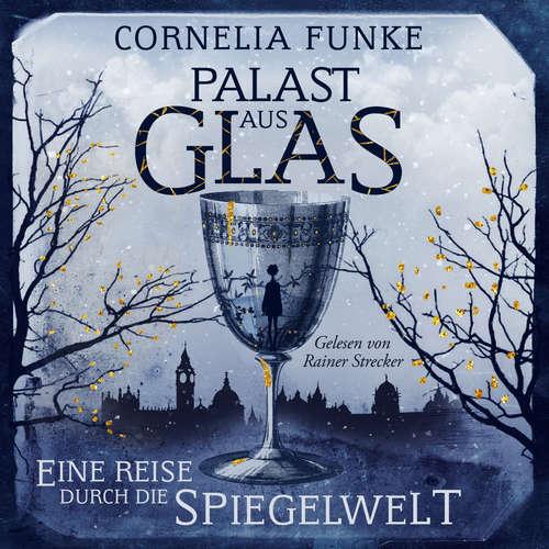 Hoerbuch Palast aus Glas - Eine Reise durch die Spiegelwelt - Cornelia Funke - Rainer Strecker