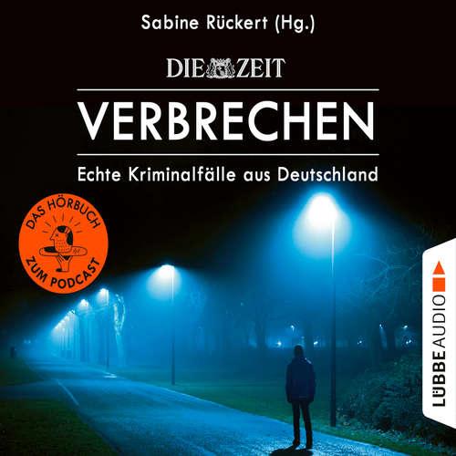 Hoerbuch ZEIT Verbrechen - Echte Kriminalfälle aus Deutschland - Sabine Rückert - Sabine Rückert