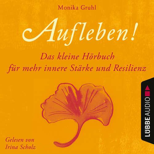 Hoerbuch Aufleben! - Das kleine Hörbuch für mehr innere Stärke und Resilienz - Monika Gruhl - Irina Scholz