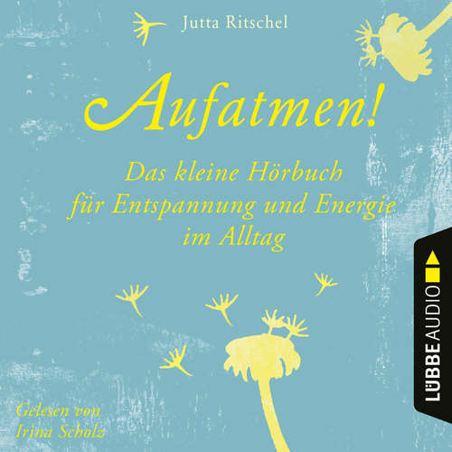 Hoerbuch Aufatmen! - Das kleine Hörbuch für Entspannung und Energie im Alltag - Jutta Ritschel - Irina Scholz