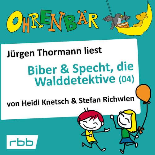 Hoerbuch Ohrenbär - eine OHRENBÄR Geschichte, 4, Folge 35: Biber & Specht, die Walddetektive, Teil 4 (Hörbuch mit Musik) - Heidi Knetsch - Jürgen Thormann