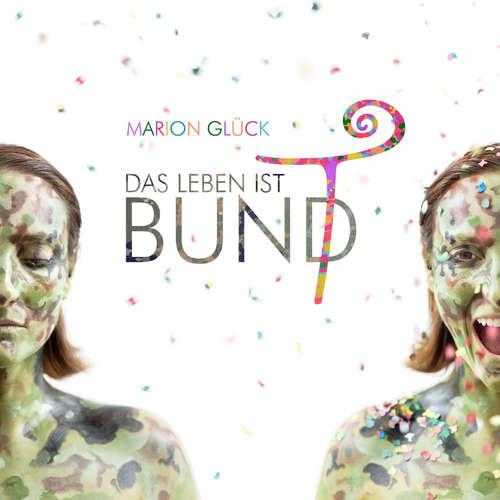 Hoerbuch Das Leben ist BUND - Das Leben ist bunt - Marion Glück - Marion Glück