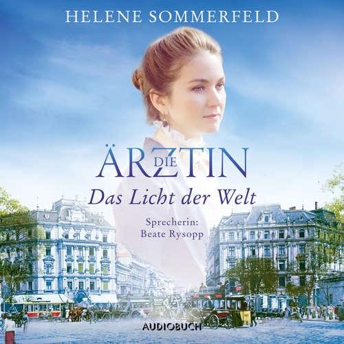 Hoerbuch Das Licht der Welt - Die Ärztin, Band 1 - Helene Sommerfeld - Beate Rysopp