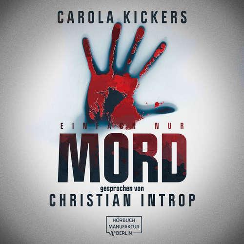 Hoerbuch Einfach nur Mord - Carola Kickers - Christian Introp