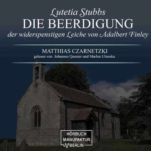 Hoerbuch Die Beerdigung der widerspenstigen Leiche von Adalbert Finley - Lutetia Stubbs, Band 3 - Matthias Czarnetzki - Johannes Quester