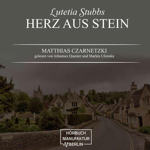 Hoerbuch Herz aus Stein - Lutetia Stubbs, Band 2 - Matthias Czarnetzki - Johannes Quester