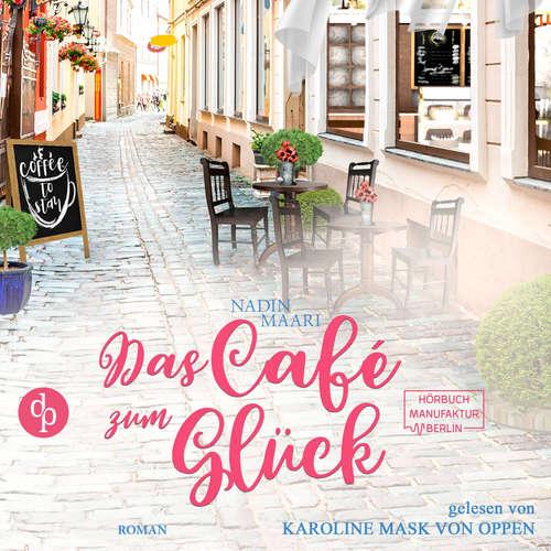 Hoerbuch Das Café zum Glück - Sweet Romance, Band 3 - Nadin Maari - Karoline Mask von Oppen