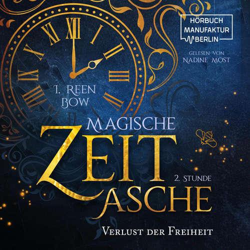 Hoerbuch Zweite Stunde: Verlust der Freiheit - Magische Zeitasche, Band 2 - I. Reen Bow - Nadine Most