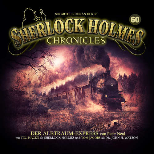 Hoerbuch Sherlock Holmes Chronicles, Folge 60: Der Albtraum-Express - Peter Neal - Tom Jacobs