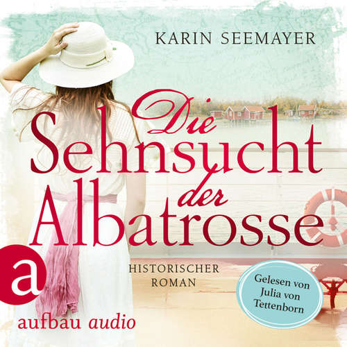 Hoerbuch Die Sehnsucht der Albatrosse - Karin Seemayer - Julia von Tettenborn