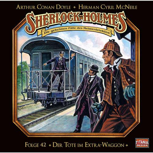 Hoerbuch Sherlock Holmes - Die geheimen Fälle des Meisterdetektivs, Folge 42: Der Tote im Extra-Waggon - Arthur Conan Doyle - Joachim Tennstedt