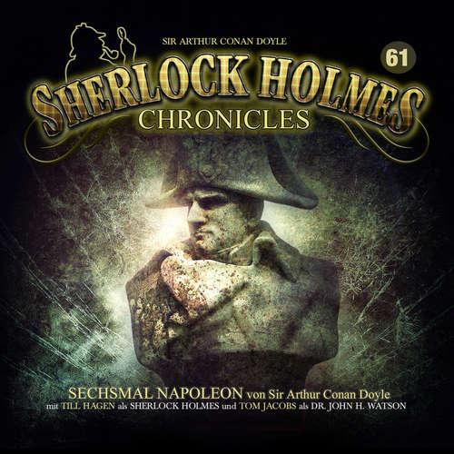 Hoerbuch Sherlock Holmes Chronicles, Folge 61: Sechsmal Napoleon - Arthur Conan Doyle - Tom Jacobs